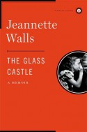 The Glass Castle: A Memoir - Jeannette Walls