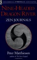 Nine-Headed Dragon River: Zen Journals, 1969-1985 - Peter Matthiessen