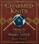 Charmed Knits: Projects for Fans of Harry Potter - Alison Hansel