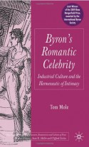 Byron's Romantic Celebrity: Industrial Culture and the Hermeneutic of Intimacy - Tom Mole