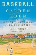 Baseball in the Garden of Eden: The Secret History of the Early Game - John Thorn