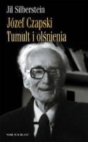 Józef Czapski. Tumult i olśnienia - Jil Silberstein, Anna Michalska
