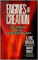 Engines of Creation: The Coming Era of Nanotechnology - K. Eric Drexler, Marvin Minsky