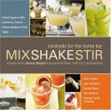 Mix Shake Stir: Recipes from Danny Meyer's Acclaimed New York City Restaurants - Danny Meyer