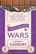 Chocolate Wars: The 150-Year Rivalry Between the World's Greatest Chocolate Makers - Deborah Cadbury