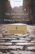 The Strange Case of the Broad Street Pump: John Snow and the Mystery of Cholera - Sandra Hempel