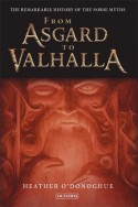 From Asgard to Valhalla: The Remarkable History of the Norse Myths - Heather O'Donoghue