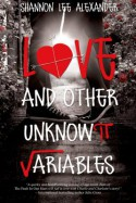 Love and Other Unknown Variables - Shannon Alexander