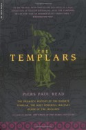 The Templars: The Dramatic History Of The Knights Templar, The Most Powerful Military Order Of The Crusades - Piers Paul Read