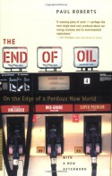 The End of Oil: On the Edge of a Perilous New World - Paul Roberts