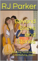 Beyond Sticks and Stones: (Bullying, Social Media Cyberbullying, Abuse) - RJ Parker