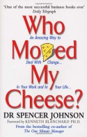 Who Moved My Cheese?: An Amazing Way to Deal with Change in Your Work and in Your Life - Spencer Johnson, Kenneth H. Blanchard