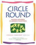 Circle Round: Raising Children in Goddess Traditions - Starhawk, Diane Baker, Anne Hill