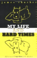 My Life and Hard Times - James Thurber