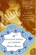 The Dancing Girls of Lahore: Selling Love and Saving Dreams in Pakistan's Pleasure District - Louise Brown