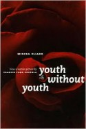 Youth Without Youth - Mircea Eliade, Francis Ford Coppola, Mac Linscott Ricketts, Matei Calinescu