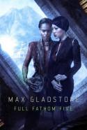 Full Fathom Five - Max Gladstone