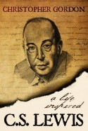 C.S. Lewis: A Life Inspired - Christopher Gordon, Wyatt North