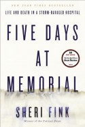 Five Days at Memorial: Life and Death in a Storm-Ravaged Hospital - Sheri Fink