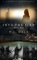 Into the Fire (Vigilante Justice #1) - FJ Gale