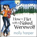 How to Flirt with a Naked Werewolf - Molly Harper, Amanda Ronconi