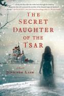The Secret Daughter of the Tsar - Jennifer Laam