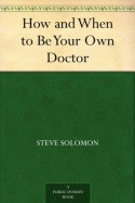 How and When to Be Your Own Doctor - Steve Solomon, Isabel Moser