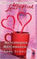 Matchmaker, Matchmaker... - Anna Schmidt