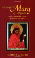 The Gospel of Mary of Magdala: Jesus and the First Woman Apostle - Karen L. King