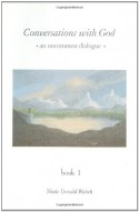 Conversations With God: An Uncommon Dialogue, Vol. 1 - Neale Donald Walsch