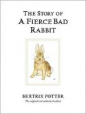 The Story of a Fierce Bad Rabbit - Beatrix Potter