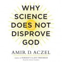 Why Science Does Not Disprove God (Audio) - Amir D. Aczel