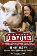 The Lucky Ones: My Passionate Fight for Farm Animals - Jenny Brown, Gretchen Primack