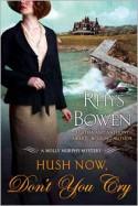 Hush Now, Don't You Cry (Molly Murphy Series #11) - Rhys Bowen