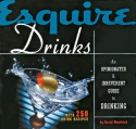 Esquire Drinks: An Opinionated & Irreverent Guide to Drinking With 250 Drink Recipes - David Wondrich