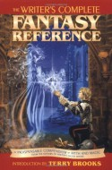 The Writer's Complete Fantasy Reference: An Indispensable Compendium of Myth and Magic - Sherrilyn Kenyon, Terry Brooks, Daniel A. Clark, Allan Maurer, P. Andrew Miller, Michael J. Varbola, Renee Wright