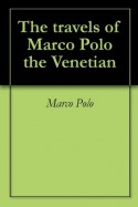The travels of Marco Polo the Venetian - Marco Polo