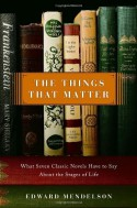 The Things That Matter: What Seven Classic Novels Have to Say About the Stages of Life - Edward Mendelson