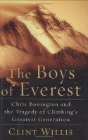 The Boys of Everest: Chris Bonington and the Tragedy of Climbing's Greatest Generation - Clint Willis