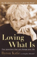 Loving What Is: Four Questions That Can Change Your Life - Byron Katie, Stephen Mitchell