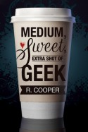 Medium, Sweet, Extra Shot of Geek - R. Cooper
