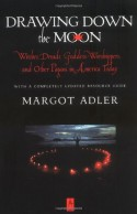 Drawing Down the Moon: Witches, Druids, Goddess-Worshippers, and Other Pagans in America Today - Margot Adler