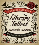 The Word Made Flesh: Literary Tattoos from Bookworms Worldwide - Eva Talmadge, Justin Taylor
