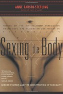 Sexing the Body: Gender Politics and the Construction of Sexuality - Anne Fausto-Sterling