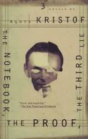 The Notebook, The Proof, The Third Lie: Three Novels - Ágota Kristof, Alan Sheridan, David Watson, Marc Romano