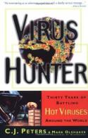 Virus Hunter: Thirty Years of Battling Hot Viruses Around the World - C.J. Peters, Mark Olshaker