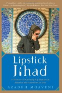 Lipstick Jihad: A Memoir of Growing Up Iranian in America And American in Iran - Azadeh Moaveni