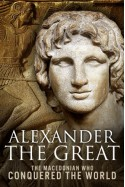 Alexander the Great - The Macedonian Who Conquered the World - Sean Patrick