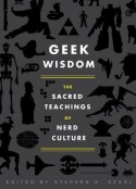 Geek Wisdom: The Sacred Teachings of Nerd Culture - Stephen H. Segal, Genevieve Valentine, Eric San Juan, N.K. Jemisin