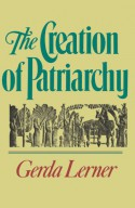 The Creation of Patriarchy (Women & History) - Gerda Lerner